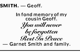 SMITH. _ Geoff.   In fond memory of my cousin Geoff. You will never be forgotten. Rest In Pea...