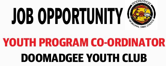 JOB OPPORTUNITY   YOUTH PROGRAM CO-ORDINATOR   DOOMADGEE YOUTH CLUB   We are seeking...