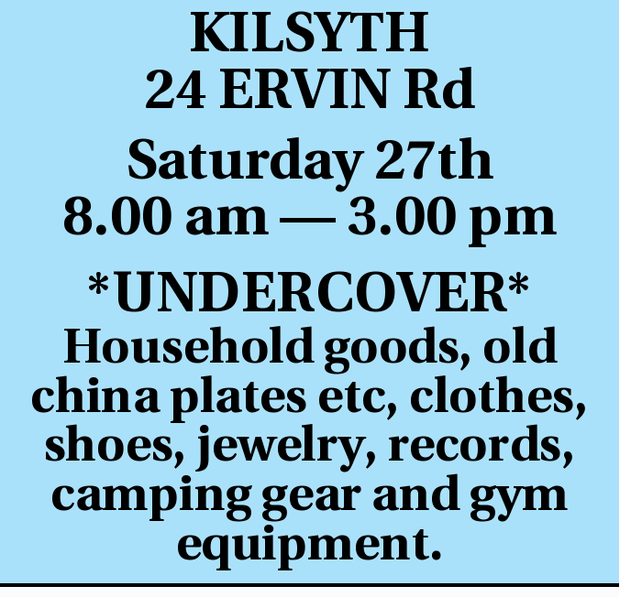 KILSYTH 24 ERVIN Rd Saturday 27th 8.00 am _ 3.00 pm *UNDERCOVER* Household goods, old china plate...