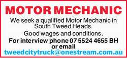 We require a qualified motor mechanic.Good wages and conditions.