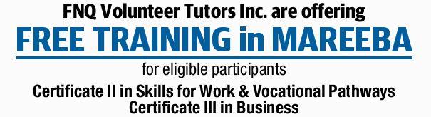 FNQ Volunteer Tutors Inc. are offering FREE TRAINING in MAREEBA   for eligible participants ...