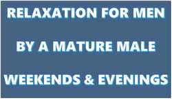 GREAT Relaxation for men by mature male.    Available evenings and weekends