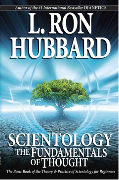 SCIENTOLOGY: THE FUNDAMENTALS OF THOUGHTTHE BASIC BOOK OF THE THEORY & PRACTICE OF SCIENTOLOGY FOR...