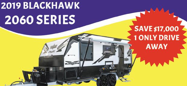 2019 BLACKHAWK 2060 SERIES   SAVE $17,000 1 ONLY DRIVE AWAY   Price Drive...
