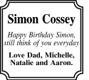 Simon Cossey Happy Birthday Simon, still think of you everyday Love Dad, Michelle, Natalie and...
