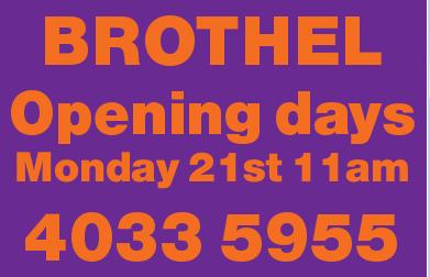 BROTHEL     Opening days Monday 21st 11am