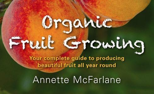 Organic Fruit Growing by Annette McFarlane.