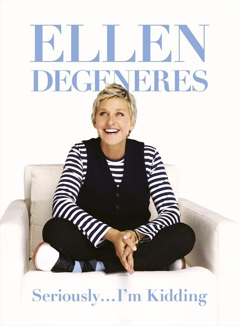 Seriously ... I'm Kidding by Ellen DeGeneres.