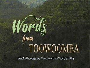 Words From Toowoomba, an anthology of works by Toowoomba authors.