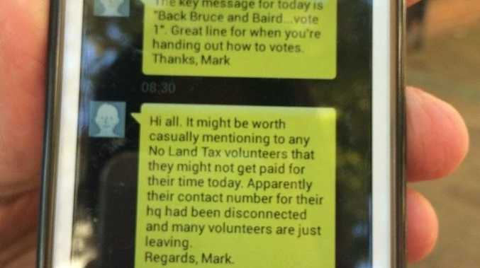 No Land Tax head Peter Jones sent APN copies of text messages from a staff member at Liberal Party's head office as evidence the volunteers were directed to tell No Land Tax workers they would not be paid for their work. Photo Contributed
