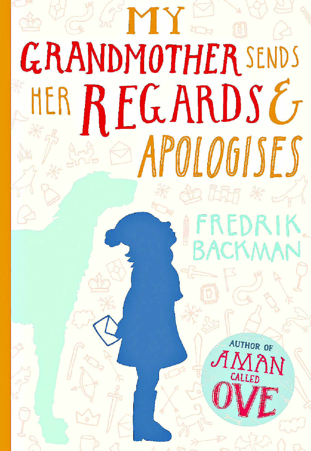 My Grandmother Sends Her Regards and Apologises by Fredrik Backman. Publisher: Hachette Australia. RRP: Paperback $29.99. Available as e-book.