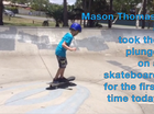 Mason Thomas builds the courage and takes the plunge on his skateboard.