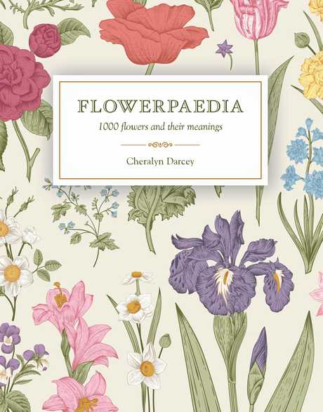 Cheralyn Darcey is the author of Flowerpaedia, 1000 flowers and their meanings.