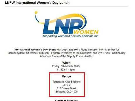 The Women's LNP 2016 International Women's Day lunch was held at Brisbane's Tattersall's Club, which does not accept women as members.Source:Supplied