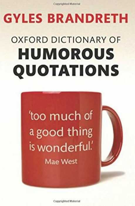 Oxford Dictionary of Humorous Quotations, edited by Gyles Brandreth