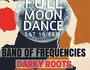 The first Full Moon Dance of 2018 is here! EPIC Line-up including Band of Frequencies, Darky Roots & King River Rising!
