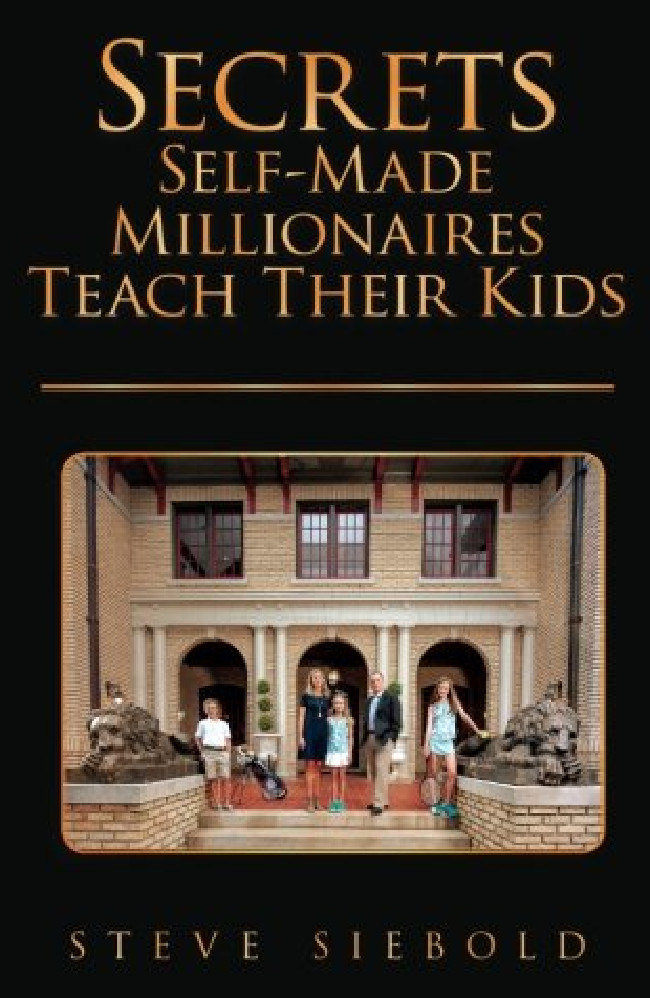 The cover of Steve Siebold's book: Secrets Self-Made Millionaires Teach Their Kids. Picture: Supplied