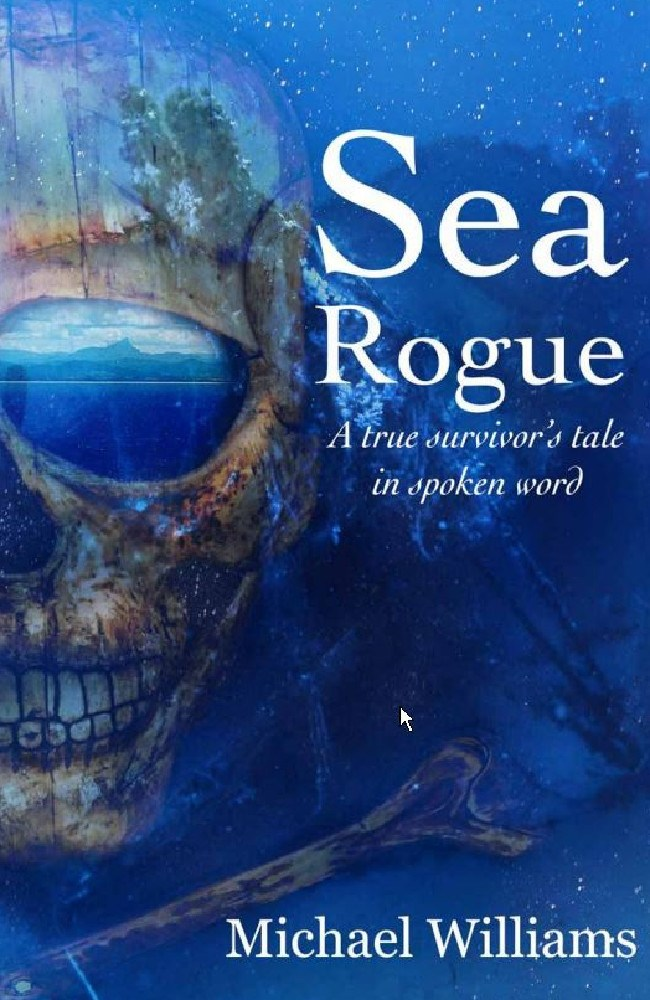 The cover of Michael Williams' book, Sea Rogue. Picture: Supplied