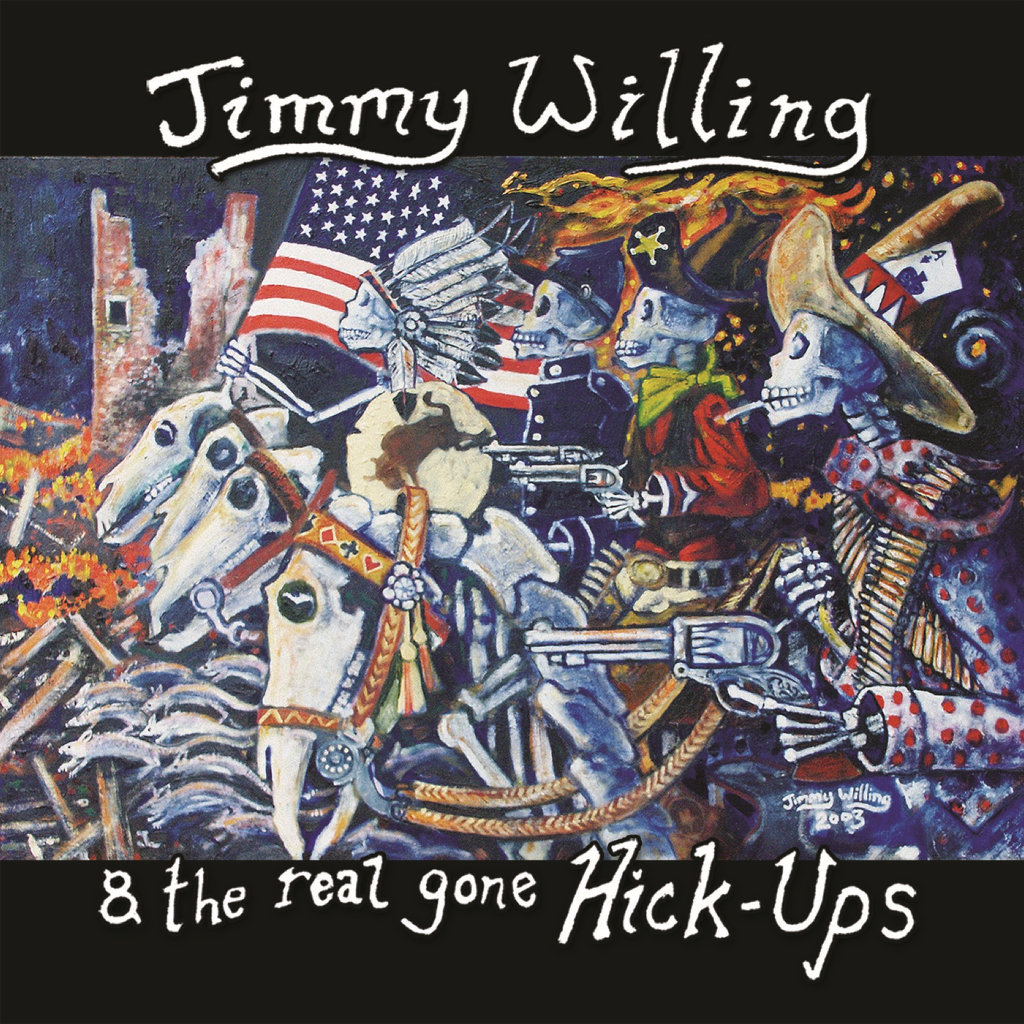 Cover artwork for the 2006 release of Jimmy Willing and The Real Gone Hick-Ups.