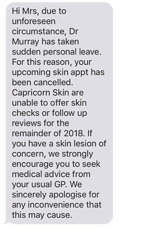 Patients received this text message from Capricorn Skin Clinic stating their appointments with Dr Murray were cancelled.