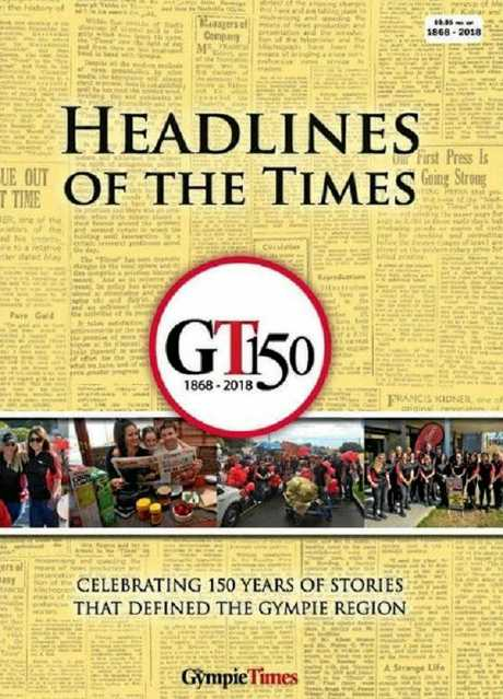 PROUD HISTORY: The cover of The Gympie Times 150 Year Book Headlines of the Times, which you can purchase at newsagents in Gympie or at The Gympie Times office in 44 Nash St.