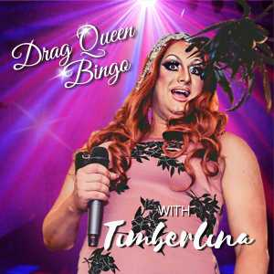 DRAG QUEEN BINGO, DINNER & SHOW WITH TIMBERLINA 18+ FRIDAY MARCH 1, 2019 Doors: 6pm – Dinner & Show: 6.45pm