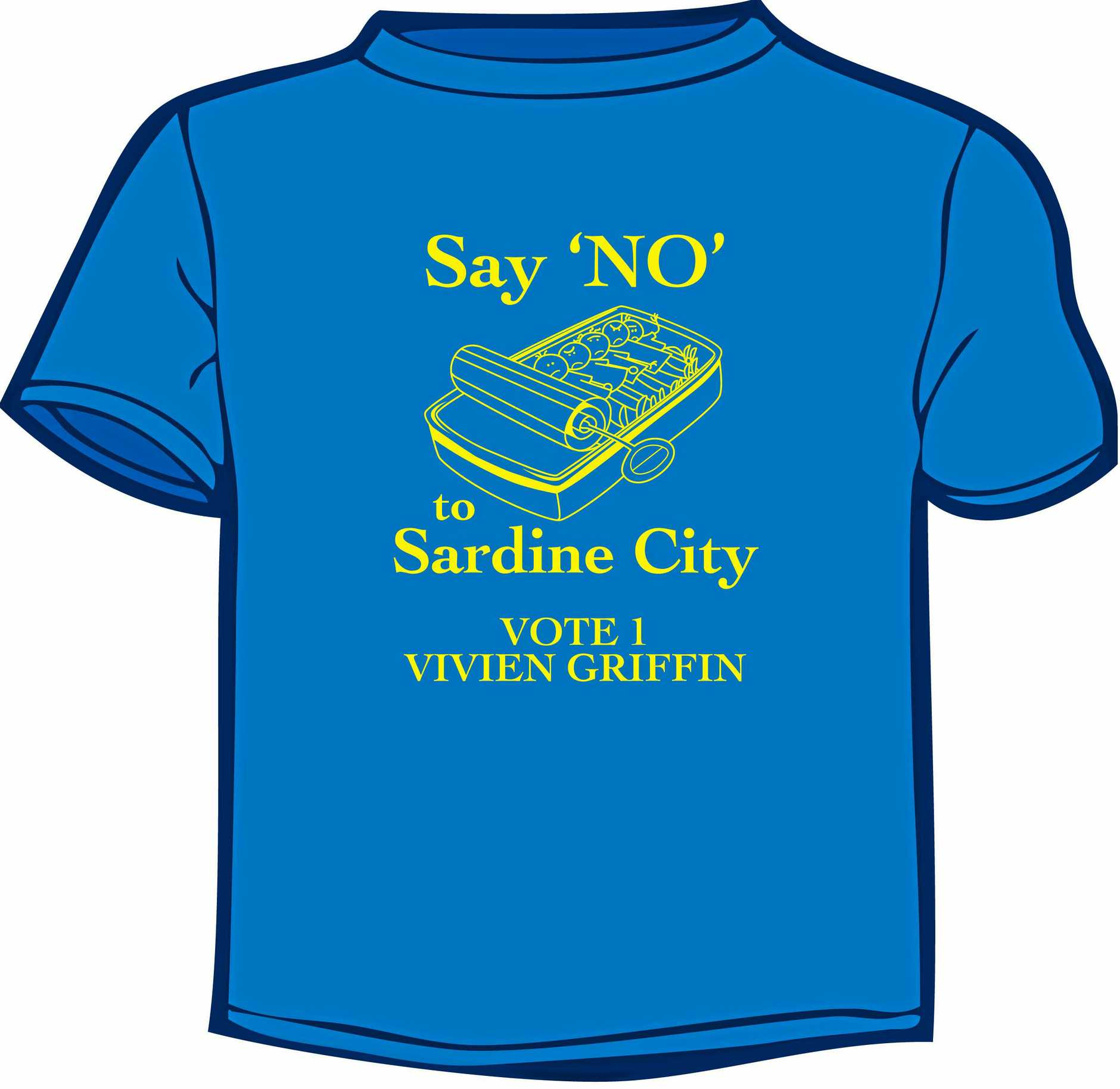 Sardine City or a sustainable coast population? This is the burning issue that will decide the March 15 Regional Council election, predicted Coolum and Hinterland Division 9 candidate Vivien Griffin today. 'Say no to sardine city' t-shirt.