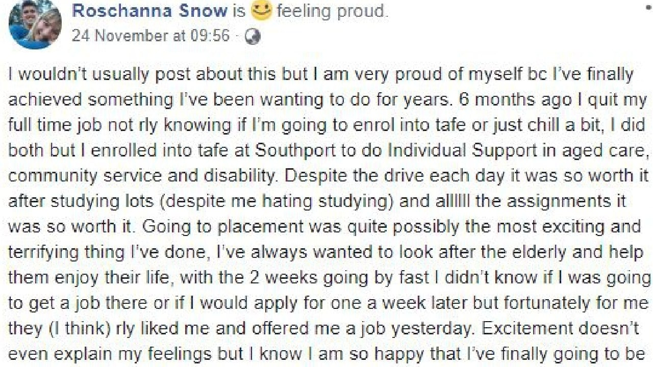 Roschanna Snow who was involved in the fatal accident on Monday afternoon had only just secured her dream job at Harbour Quays Aged Care facility on the Gold Coast.