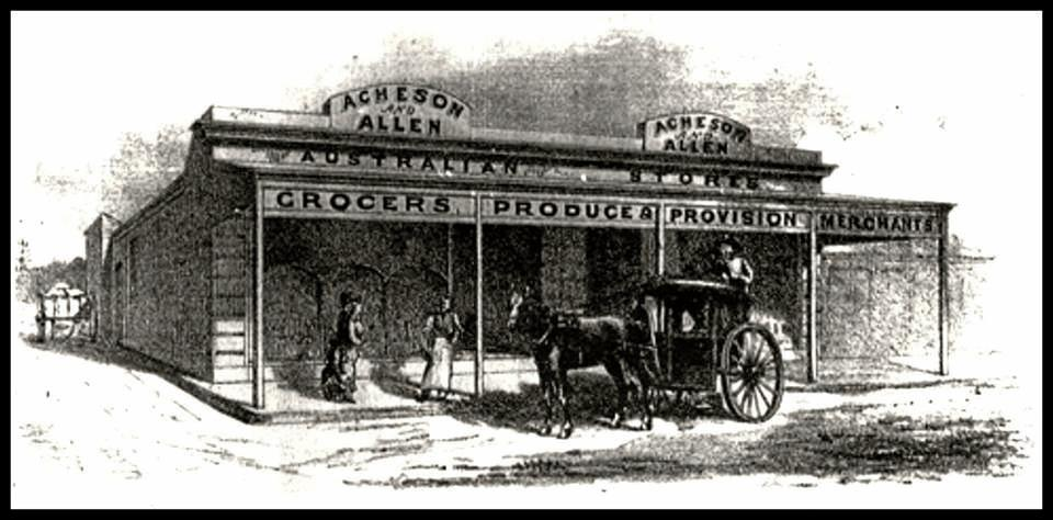 The Acheson and Allen Store, where Bendigo Bank was near the laneway in William Street, Rockhampton. George Acheson and William Allen, whom Allenstown is named after were in partnership for some year in the grocery and general importing business.