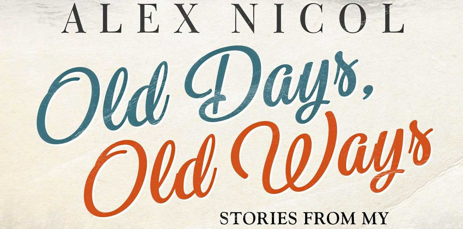 NEW BOOK: Alex Nicol's newly released book, Old Days, Old Ways.