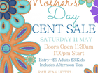 Mother's Day Cent Sale on Saturday 11 May. Doors open at 11:30am for a 1pm start. Admission $5 adult, $3 child, includes afternoon tea. Phone Bec 0413767954.
