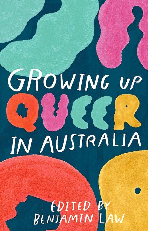 Cover artwork for Growing Up Queer in Australia, a book of short memoirs edited by journalist Benjamin Law.