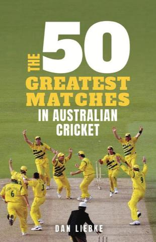 The 50 Greatest Matches in Australian Cricket
