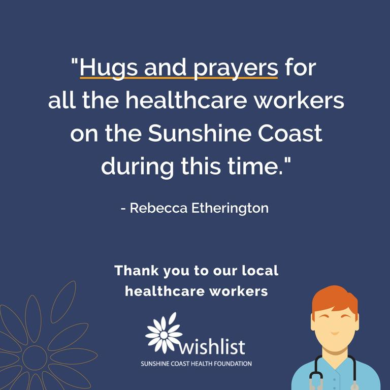 Wishlist is spreading love during the unprecedented COVID-19 crisis to help keep morale up across the Sunshine Coast hospital network.