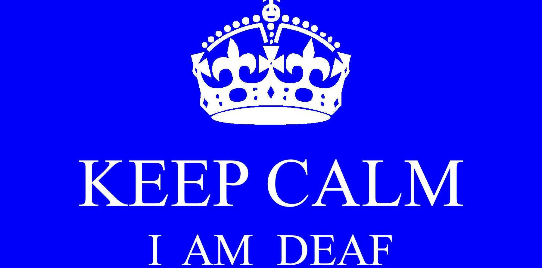 I might be deaf, but I am not stupid or dumb!